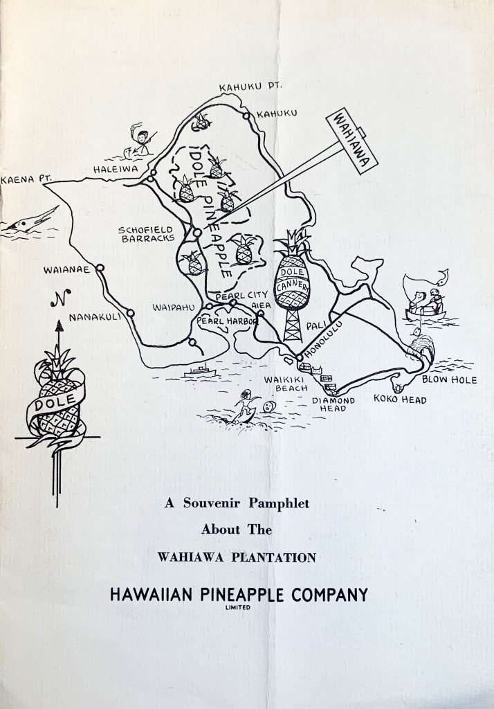 "A page of a folded pamphlet with a map sketched in black print on white paper. Multiple landmarks are marked by cartoon-style drawings. There are seven pineapples drawn in various locations indicating Dole Pineapple and Dole Cannery, and the compass rose is made of a pineapple labeled ""Dole."" Beneath the map a description reads: ""A Souvenir Pamphlet About The WAHIAWA PLANTATION."" At the bottom is text ""HAWAIIAN PINEAPPLE COMPANY LIMITED."""